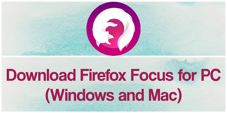 Download Firefox Focus for PC (Windows and Mac)