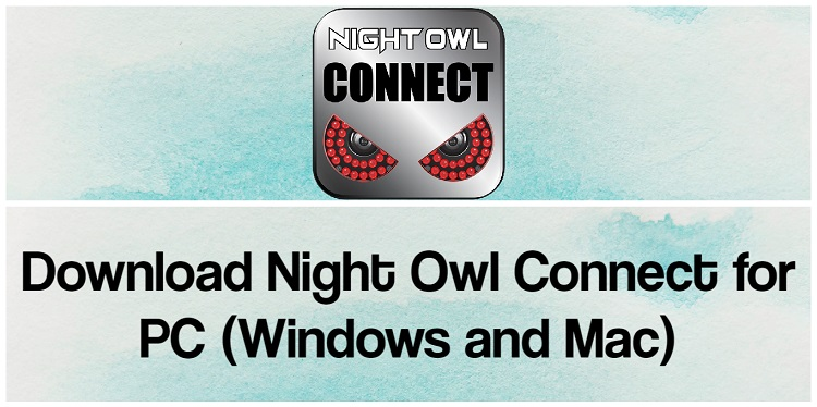 Download Night Owl Connect for PC (Windows and Mac)