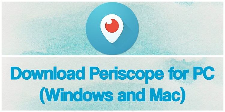 Download Periscope for PC (Windows and Mac)