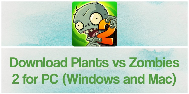Download Plants vs Zombies 2 for PC (Windows and Mac)