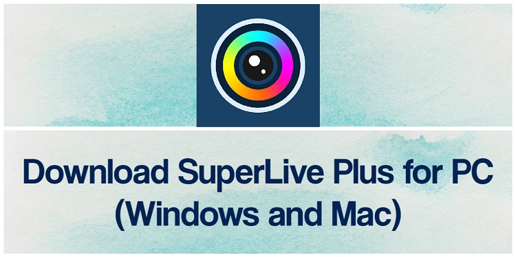 Download SuperLive Plus for PC (Windows and Mac)