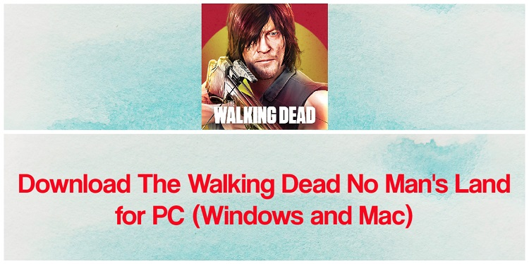 Download The Walking Dead No Man's Land for PC (Windows and Mac)