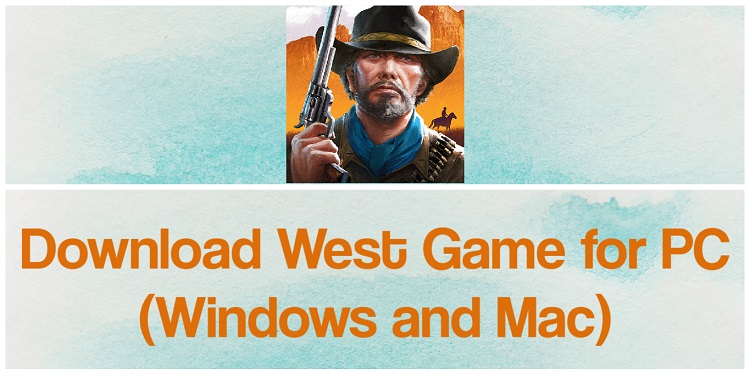 Download West Game for PC (Windows and Mac)