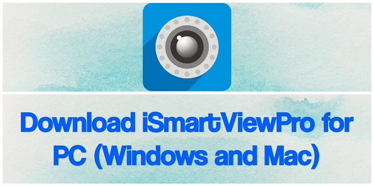 Download iSmartViewPro for PC (Windows and Mac)