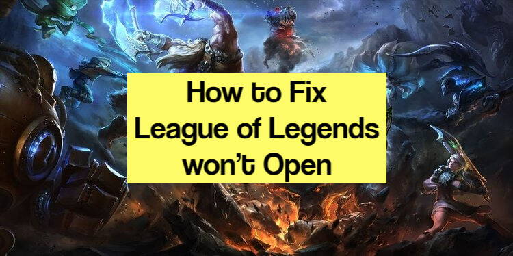 How to Fix League of Legends won't Open