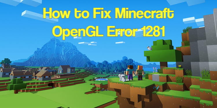 How to Fix Minecraft OpenGL Error 1281