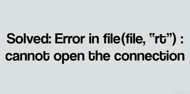 "Error in file(file, ""rt"") : cannot open the connection"