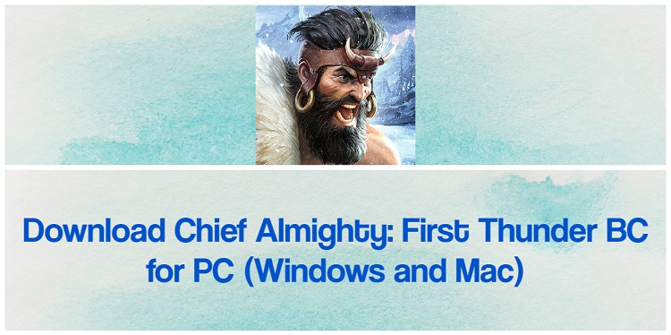 Download Chief Almighty: First Thunder BC for PC (Windows and Mac)