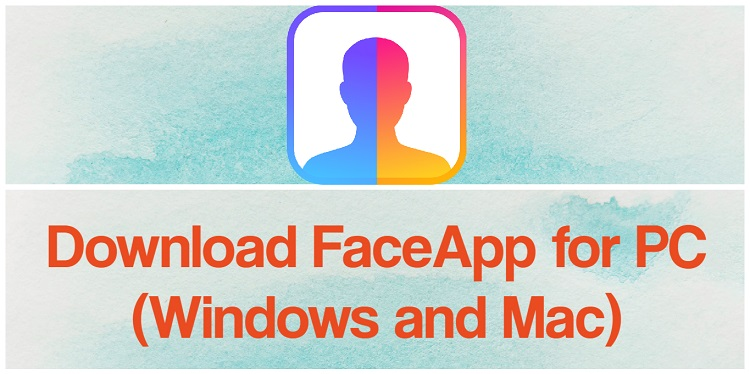 Download FaceApp for PC (Windows and Mac)