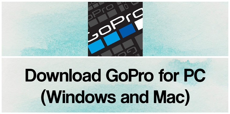 Download GoPro for PC (Windows and Mac)