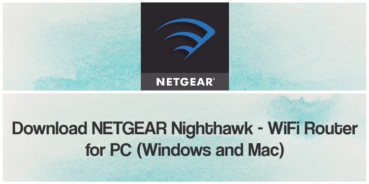 Download NETGEAR Nighthawk – WiFi Router App for PC (Windows and Mac)