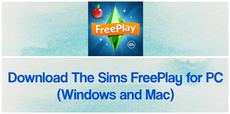 Download The Sims FreePlay for PC (Windows and Mac)