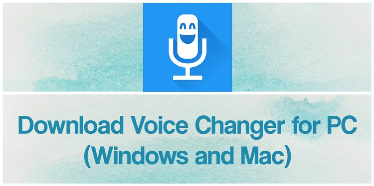 Download Voice Changer for PC (Windows and Mac)