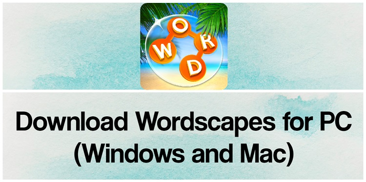 Download Wordscapes for PC (Windows and Mac)
