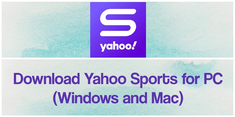 Download Yahoo Sports for PC (Windows and Mac)