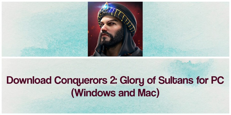Download Conquerors 2: Glory of Sultans for PC (Windows and Mac)