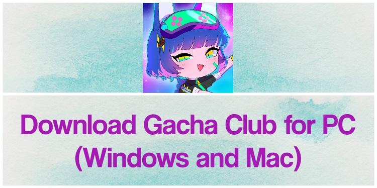Download Gacha Club for PC (Windows and Mac)