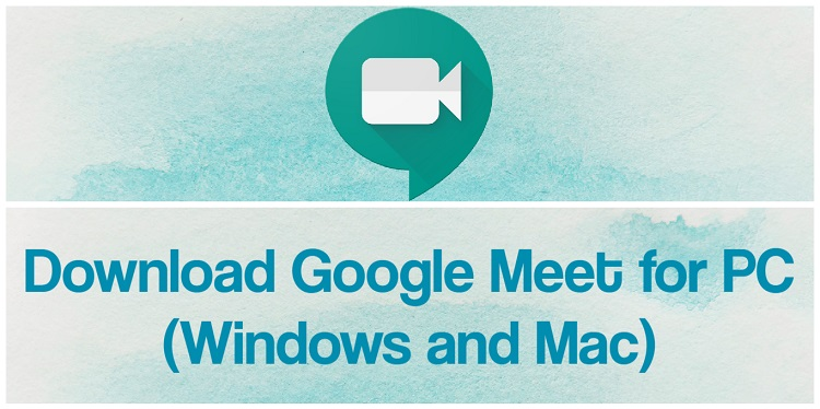 Download Google Meet for PC (Windows and Mac)
