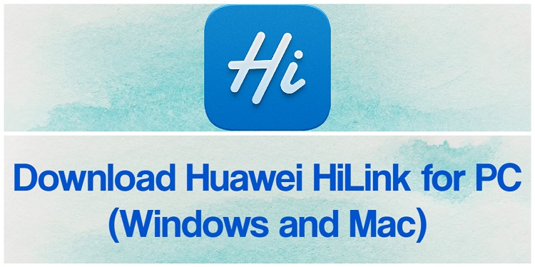 Download Huawei HiLink for PC (Windows and Mac)