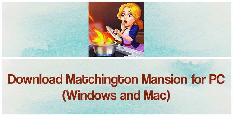 Download Matchington Mansion for PC (Windows and Mac)