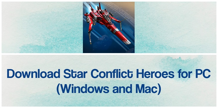 Download Star Conflict Heroes for PC (Windows and Mac)