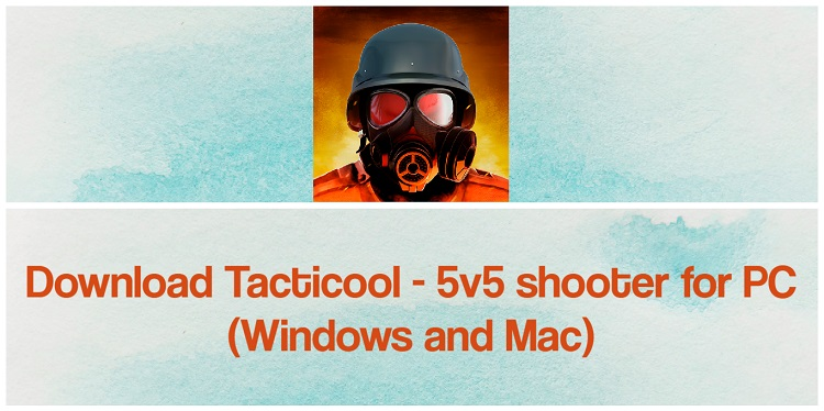 Download Tacticool - 5v5 shooter for PC (Windows and Mac)