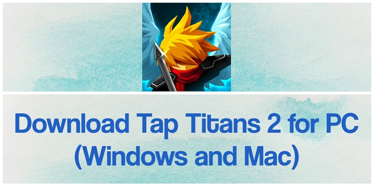 Download Tap Titans 2 for PC (Windows and Mac)