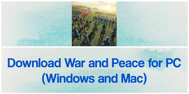 Download War and Peace for PC (Windows and Mac)