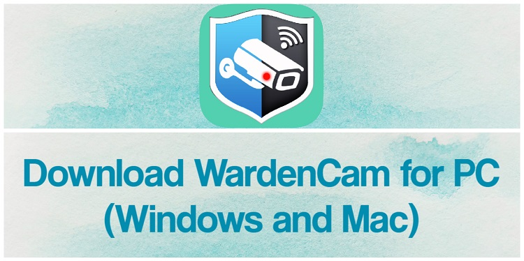 Download WardenCam for PC (Windows and Mac)