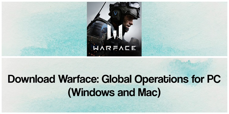 Download Warface: Global Operations for PC (Windows and Mac)