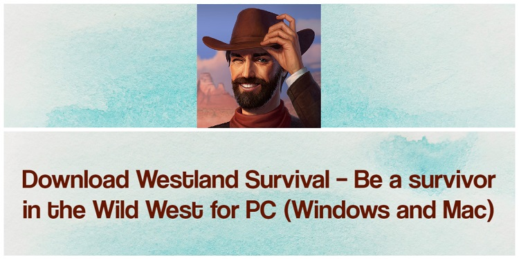 Download Westland Survival Be a survivor in the Wild West for PC (Windows and Mac)