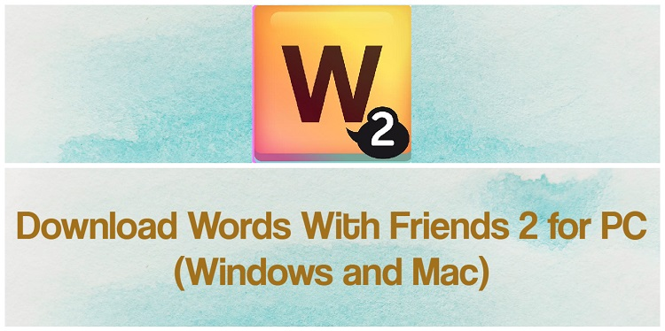 Download Words with Friends 2 for PC (Windows and Mac)