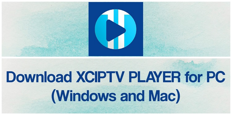 Download XCIPTV PLAYER for PC (Windows and Mac)