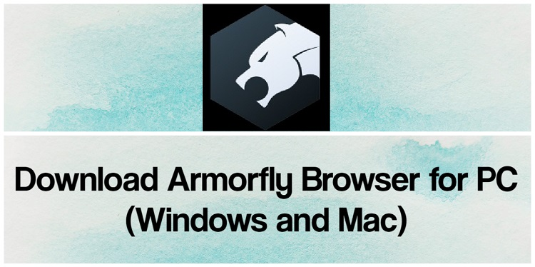 Download Armorfly Browser for PC (Windows and Mac)