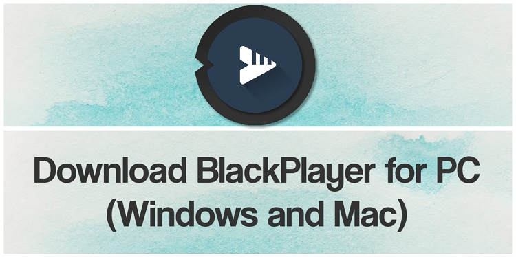Download BlackPlayer for PC (Windows and Mac)
