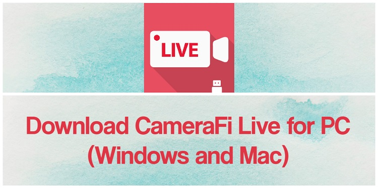 Download CameraFi Live for PC (Windows and Mac)