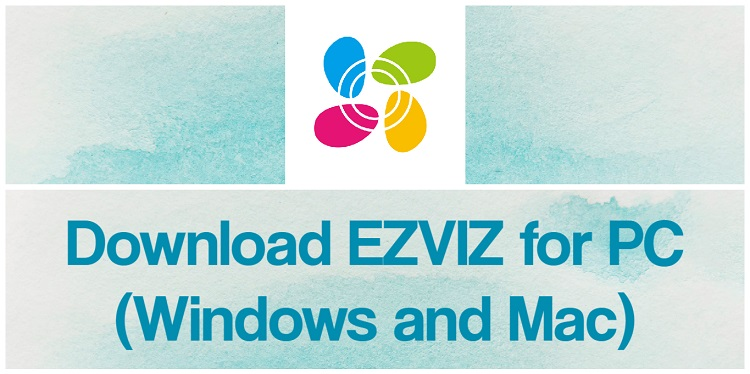Download EZVIZ for PC (Windows and Mac)