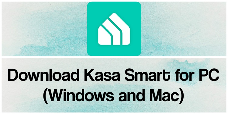 Download Kasa Smart for PC (Windows and Mac)
