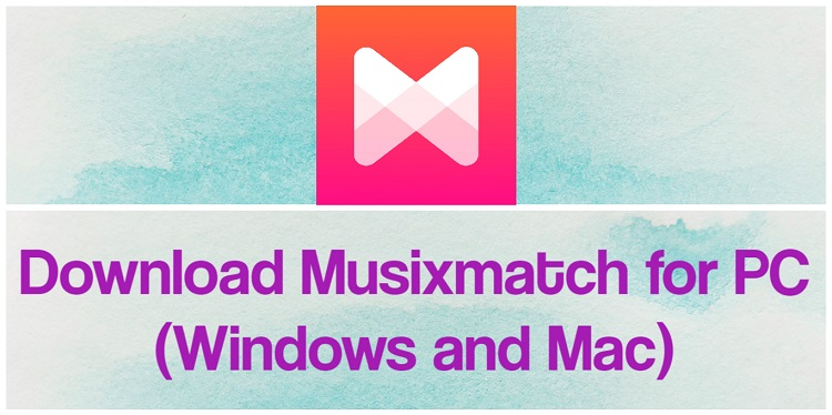 Download Musixmatch for PC (Windows and Mac)
