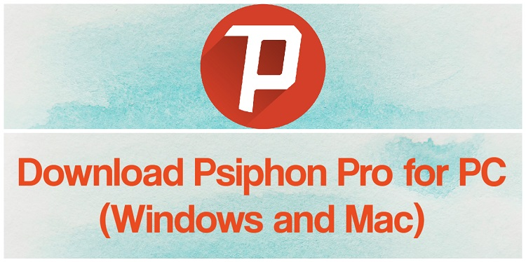 Download Psiphon Pro for PC (Windows and Mac)