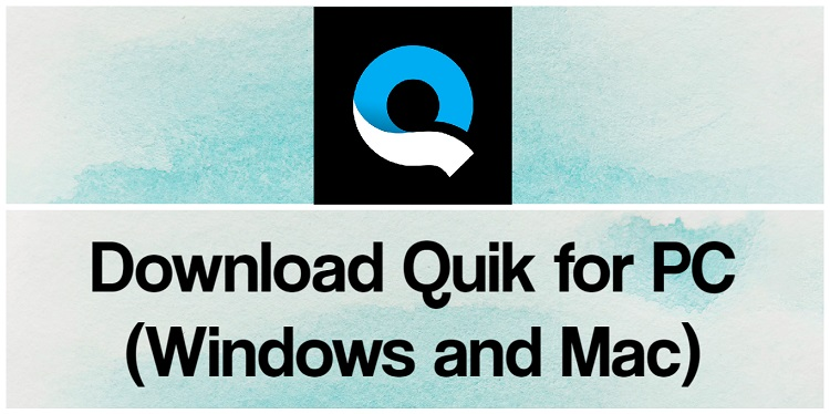 Download Quik for PC (Windows and Mac)