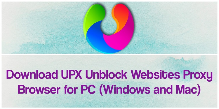 Download UPX Unblock Websites Proxy Browser for PC (Windows and Mac)