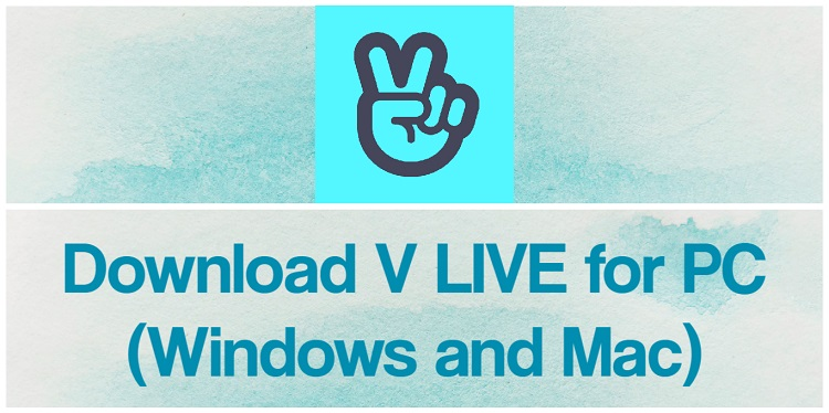 Download V LIVE for PC (Windows and Mac)