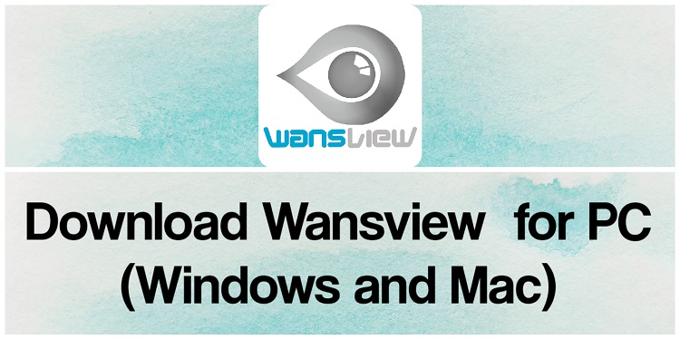 Download Wansview App for PC (Windows and Mac)