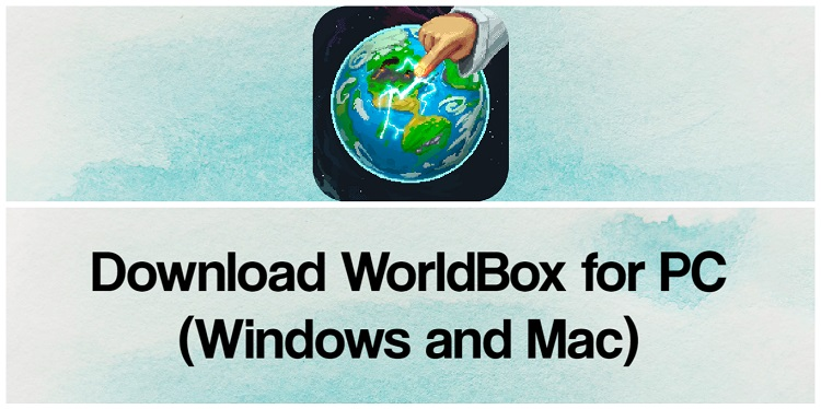 Download WorldBox for PC (Windows and Mac)