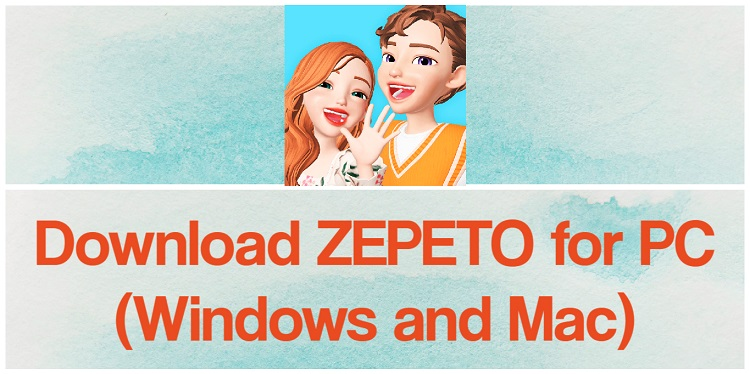 Download ZEPETO for PC (Windows and Mac)