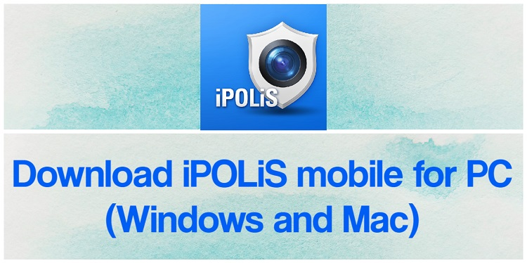 Download iPOLiS mobile for PC (Windows and Mac)