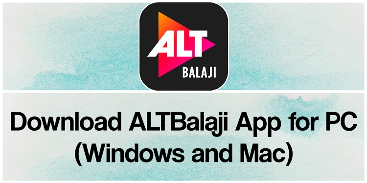 Download ALTBalaji App for PC (Windows and Mac)