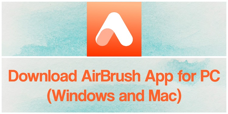 Download AirBrush App for PC (Windows and Mac)