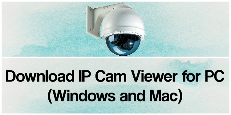 Download IP Cam Viewer for PC (Windows and Mac)